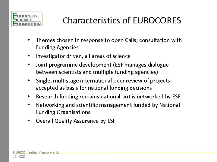 Characteristics of EUROCORES • Themes chosen in response to open Calls; consultation with Funding