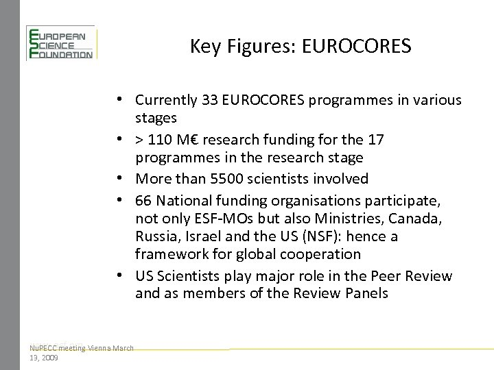 Key Figures: EUROCORES • Currently 33 EUROCORES programmes in various stages • > 110