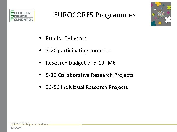 EUROCORES Programmes • Run for 3 -4 years • 8 -20 participating countries •
