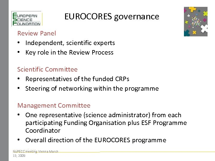 EUROCORES governance Review Panel • Independent, scientific experts • Key role in the Review