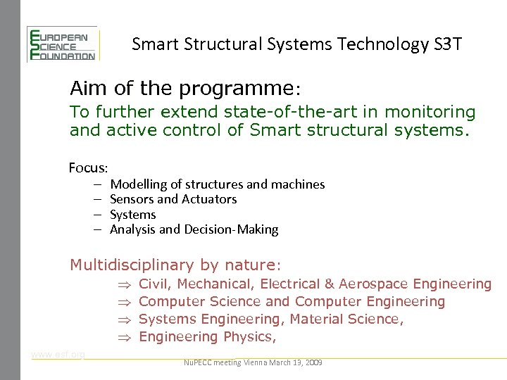 Smart Structural Systems Technology S 3 T Aim of the programme: To further extend