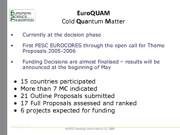 Euro. QUAM Cold Quantum Matter • Currently at the decision phase • First PESC