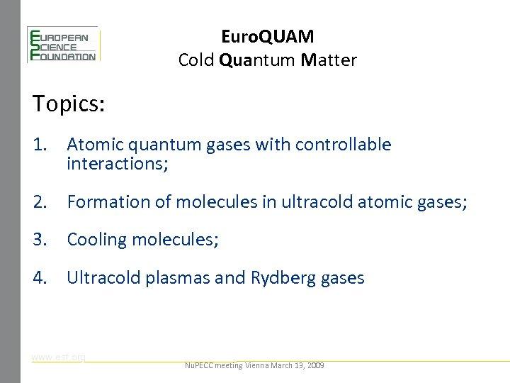 Euro. QUAM Cold Quantum Matter Topics: 1. Atomic quantum gases with controllable interactions; 2.