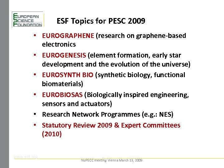 ESF Topics for PESC 2009 • EUROGRAPHENE (research on graphene-based electronics • EUROGENESIS (element