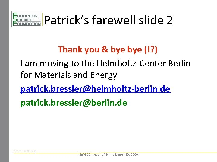 Patrick's farewell slide 2 Thank you & bye (!? ) I am moving to