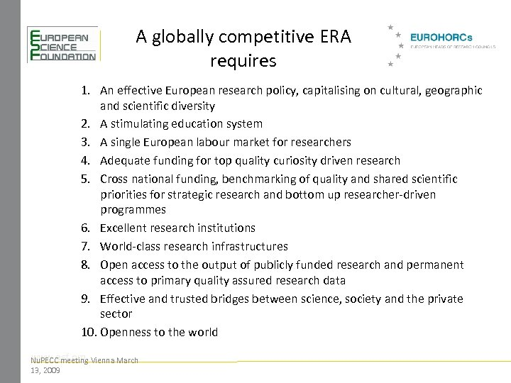 A globally competitive ERA requires 1. An effective European research policy, capitalising on cultural,