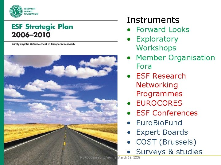 Instruments www. esf. org • Forward Looks • Exploratory Workshops • Member Organisation Fora