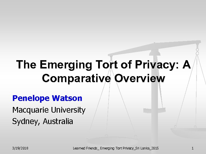 The Emerging Tort of Privacy: A Comparative Overview Penelope Watson Macquarie University Sydney, Australia