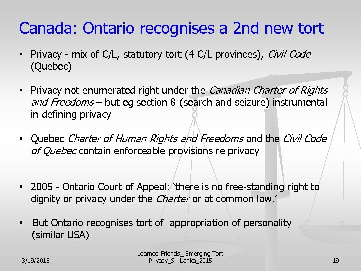 Canada: Ontario recognises a 2 nd new tort • Privacy - mix of C/L,
