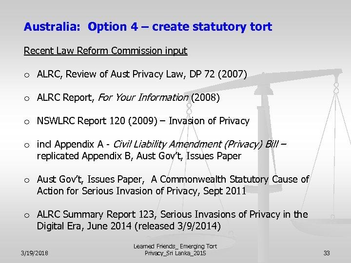 Australia: Option 4 – create statutory tort Recent Law Reform Commission input o ALRC,
