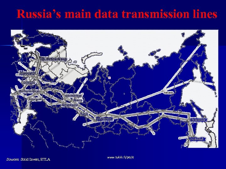 Russia's main data transmission lines Sources: Solid Invest, ETLA www. tukkk. fi/pei/e