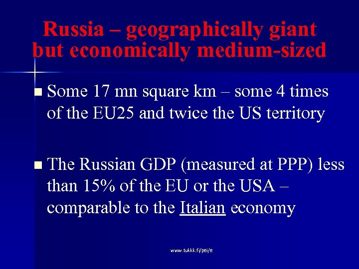 Russia – geographically giant but economically medium-sized n Some 17 mn square km –