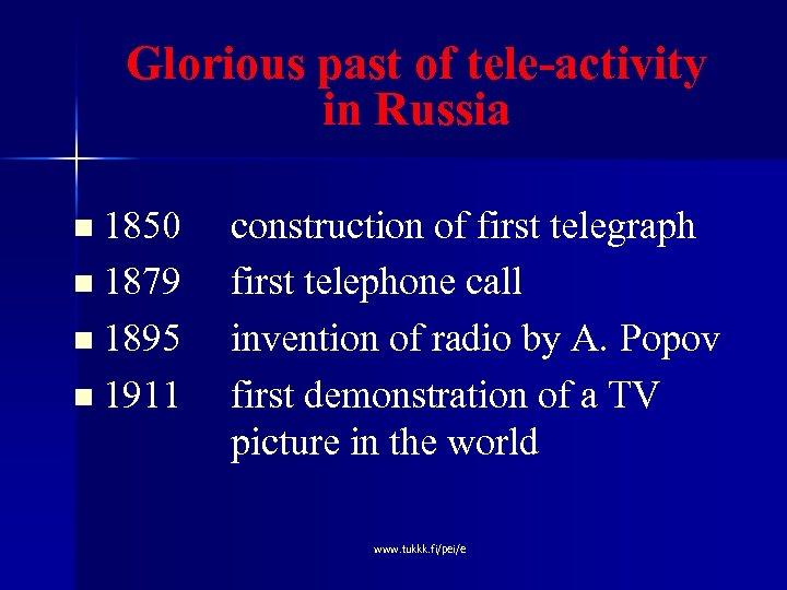 Glorious past of tele-activity in Russia n 1850 n 1879 n 1895 n 1911