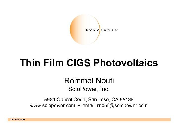 Thin Film CIGS Photovoltaics Rommel Noufi Solo. Power, Inc. 5981 Optical Court, San Jose,