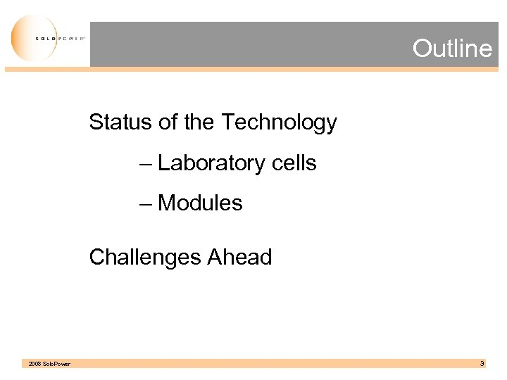 Outline Status of the Technology – Laboratory cells – Modules Challenges Ahead 2008 Solo.