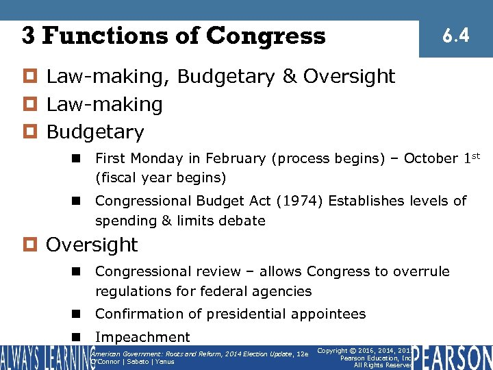 3 Functions of Congress 6. 4 ¤ Law-making, Budgetary & Oversight ¤ Law-making ¤