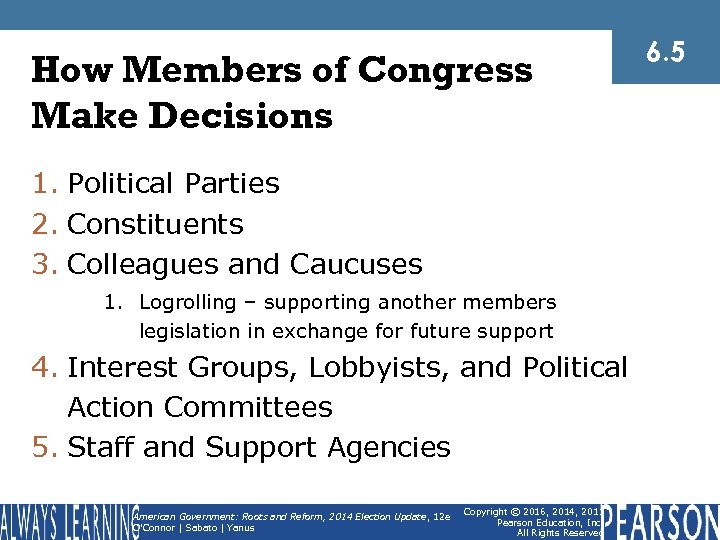 How Members of Congress Make Decisions 1. Political Parties 2. Constituents 3. Colleagues and