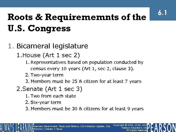 Roots & Requirememnts of the U. S. Congress 1. Bicameral legislature 1. House (Art