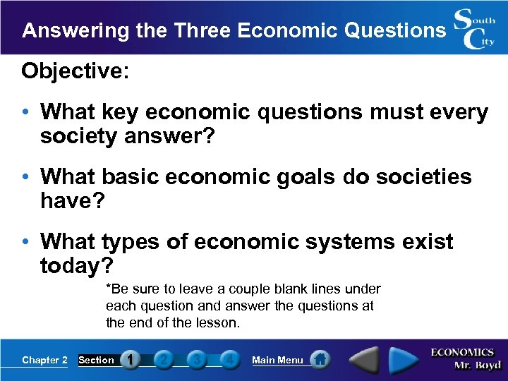 Answering the Three Economic Questions Objective: • What key economic questions must every society