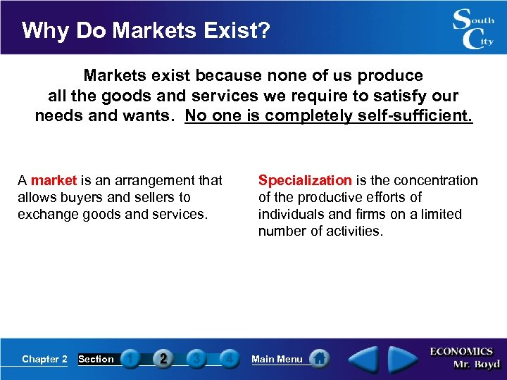 Why Do Markets Exist? Markets exist because none of us produce all the goods