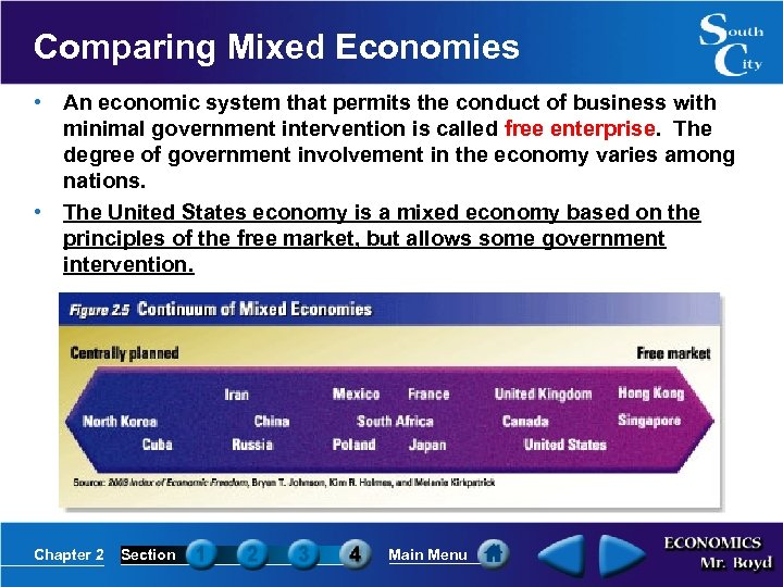 Comparing Mixed Economies • An economic system that permits the conduct of business with