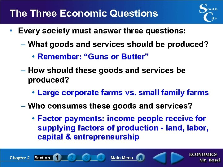 The Three Economic Questions • Every society must answer three questions: – What goods