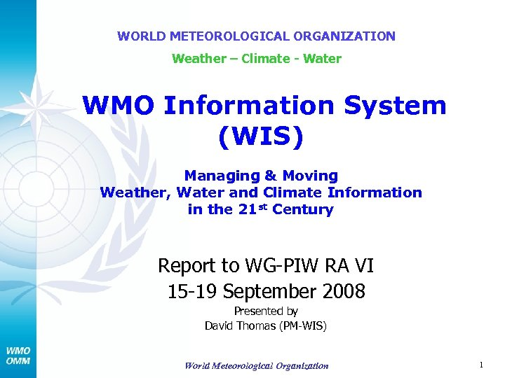 WORLD METEOROLOGICAL ORGANIZATION Weather – Climate - Water WMO Information System (WIS) Managing &