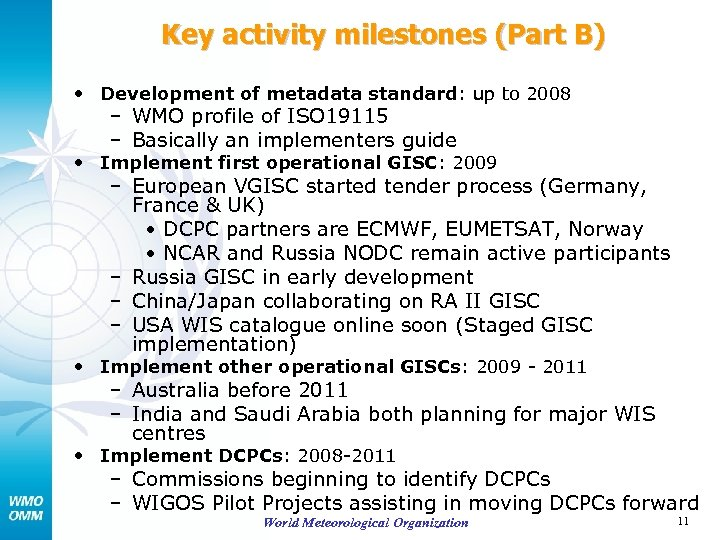 Key activity milestones (Part B) • Development of metadata standard: up to 2008 –