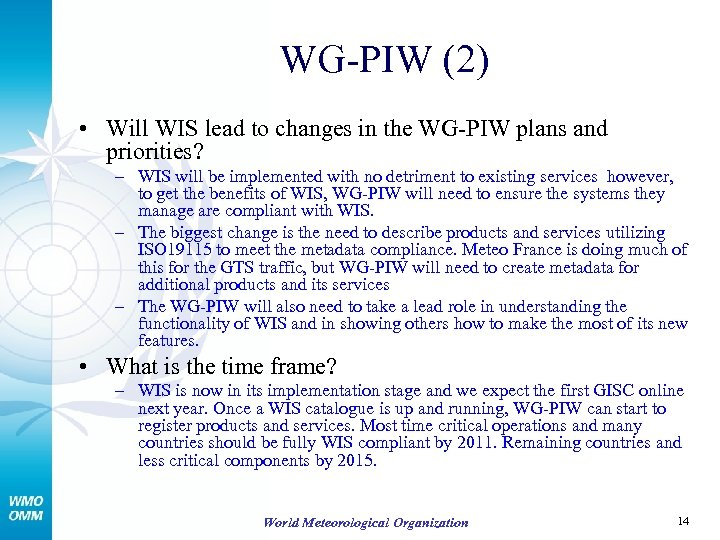 WG-PIW (2) • Will WIS lead to changes in the WG-PIW plans and priorities?