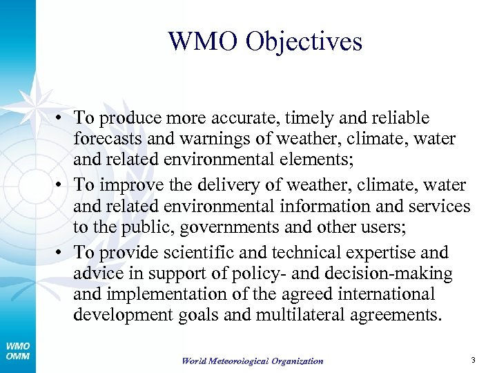 WMO Objectives • To produce more accurate, timely and reliable forecasts and warnings of