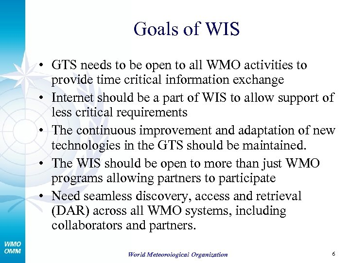 Goals of WIS • GTS needs to be open to all WMO activities to
