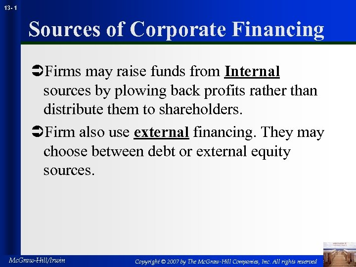 13 - 1 Sources of Corporate Financing ÜFirms may raise funds from Internal sources