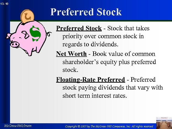 13 - 10 Preferred Stock - Stock that takes priority over common stock in
