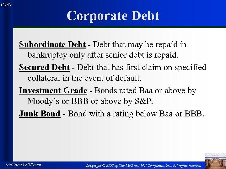 13 - 13 Corporate Debt Subordinate Debt - Debt that may be repaid in