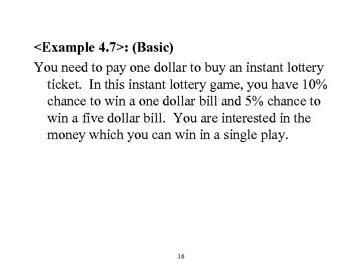 <Example 4. 7>: (Basic) You need to pay one dollar to buy an instant