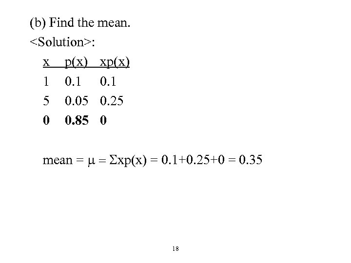 (b) Find the mean. <Solution>: x p(x) xp(x) 1 0. 1 5 0. 05