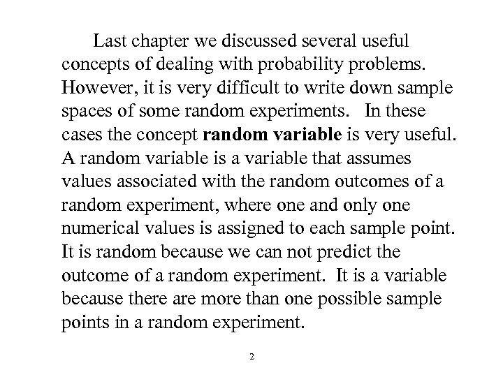 Last chapter we discussed several useful concepts of dealing with probability problems. However, it