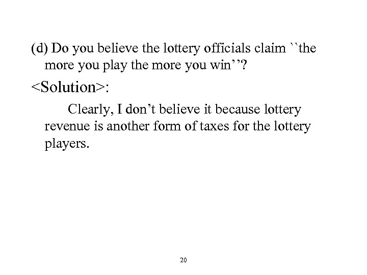 (d) Do you believe the lottery officials claim ``the more you play the more