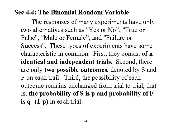 Sec 4. 4: The Binomial Random Variable The responses of many experiments have only