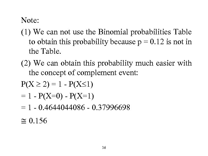 Note: (1) We can not use the Binomial probabilities Table to obtain this probability