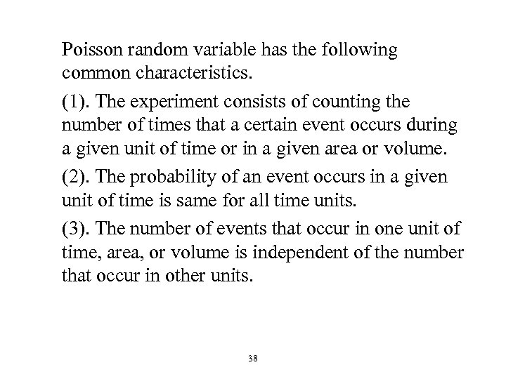 Poisson random variable has the following common characteristics. (1). The experiment consists of counting