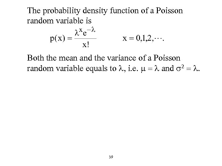 The probability density function of a Poisson random variable is Both the mean and