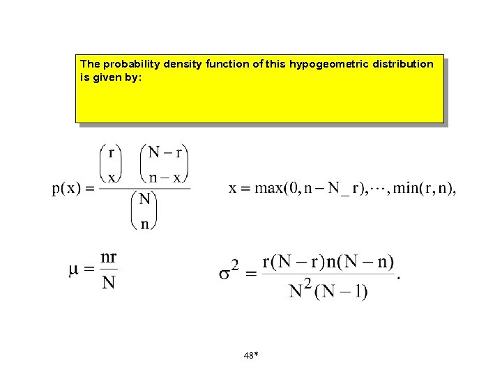 The probability density function of this hypogeometric distribution is given by: 48*