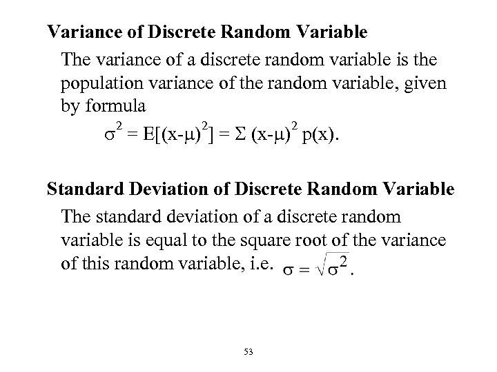 Variance of Discrete Random Variable The variance of a discrete random variable is the
