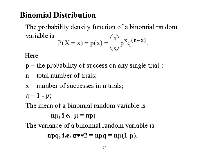 Binomial Distribution The probability density function of a binomial random variable is Here p