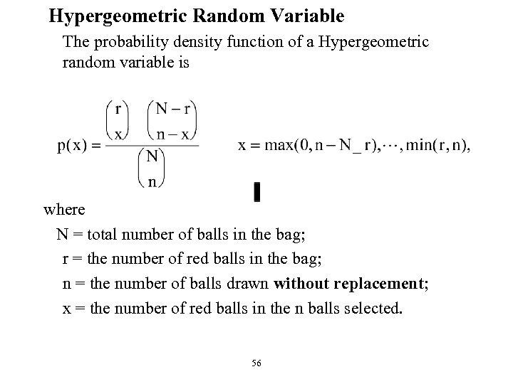 Hypergeometric Random Variable The probability density function of a Hypergeometric random variable is where