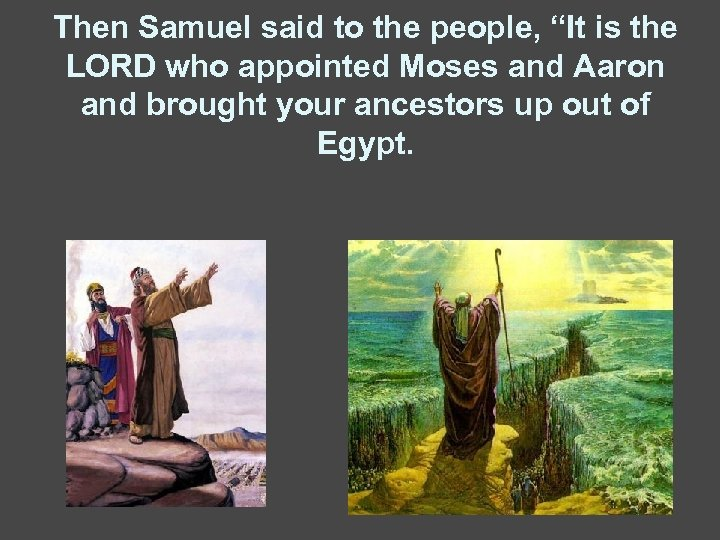 """Then Samuel said to the people, """"It is the LORD who appointed Moses and"""