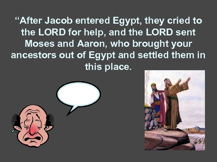 """""""After Jacob entered Egypt, they cried to the LORD for help, and the LORD"""