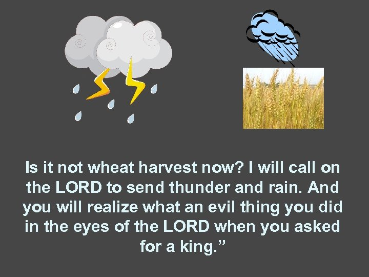 Is it not wheat harvest now? I will call on the LORD to send