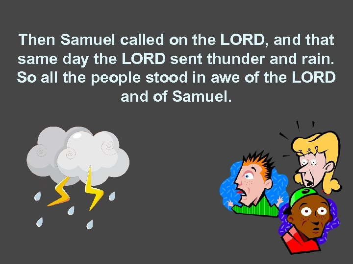 Then Samuel called on the LORD, and that same day the LORD sent thunder